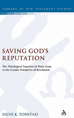 Saving God's Reputation: The Theological Function of Pistis Iesou in the Cosmic Narratives of Revelation (The Library of New Testament Studies), Tonstad, Sigve K