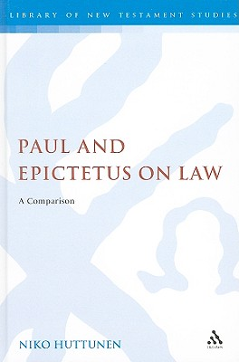 Image for Paul and Epictetus on Law: A Comparison (The Library of New Testament Studies)