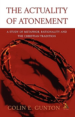 Image for The Actuality of Atonement: A Study of Metaphor, Rationality and the Christian Tradition