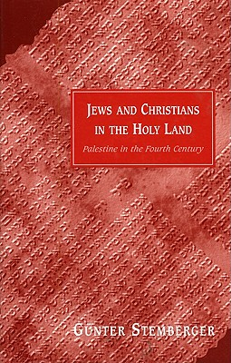 Jews and Christians in the Holy Land: Palestine in the Fourth Century, Stemberger, Gunter