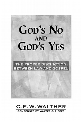 God's No and God's Yes: The Proper Distinction Between Law and Gospel, C. F. W.  Walther