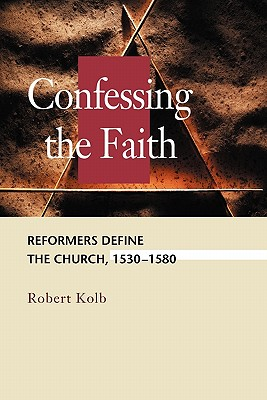 Image for Confessing the Faith: Reformers Define the Church, 1530-1580 (Concordia Scholarship Today) (Concordia Scholarship Today) (Concordia Scholarship Today)