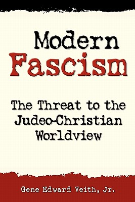 Modern Fascism: Liquidating the Judeo-Christian Worldview (Concordia Scholarship Today), Jr. Gene Edward Veith