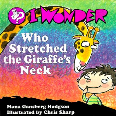 Image for I Wonder Who Stretched The Giraffe's Neck