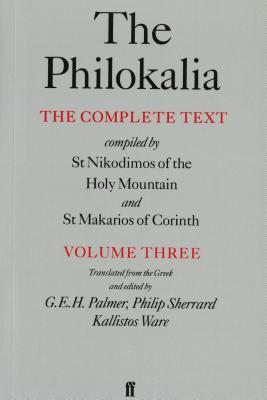 The Philokalia, Volume 3: The Complete Text; Compiled by St. Nikodimos of the Holy Mountain & St. Markarios of Corinth (Philokalia Vol. 3), G.E.H. PALMER, PHILIP SHARRARD, BP. KALLISTOS WARE