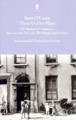 "Image for Three Dublin Plays: ""Shadow of a Gunman"", ""Juno and the Paycock"" and ""Plough and the Stars"""