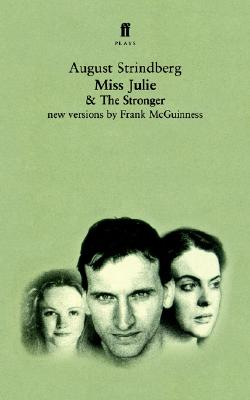 Miss Julie and The Stronger: Two Plays, Strindberg, August; McGuinness, Frank