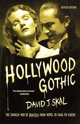 HOLLYWOOD GOTHIC THE TANGLED WEB OF DRACULA FROM NOVEL TO STAGE TO SCREEN, SKAL, DAVID J.