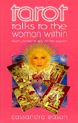 Tarots Talks to the Woman Within: Teach Yourself to Rely on Her Support (Talk to the Woman Within), Cassandra Eason