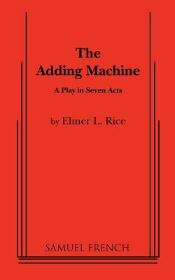 The Adding Machine: A Play in Seven Acts (Samuel French Acting Editions), Rice, Elmer L.