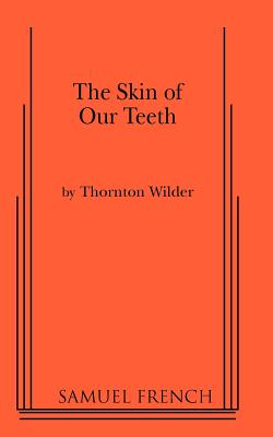 The Skin of Our Teeth (Acting Edition), Wilder, Thornton