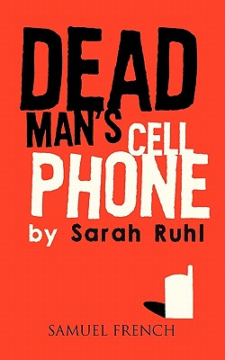 Dead Man's Cell Phone, Sarah Ruhl