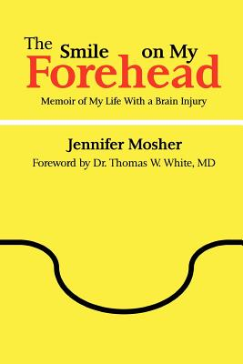 The Smile on My Forehead: Memoir of My Life With a Brain Injury, Mosher, Jennifer