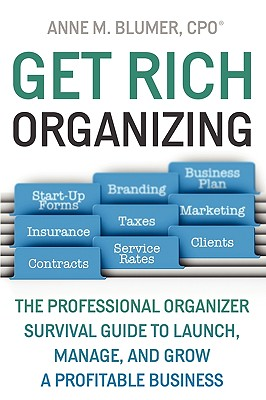 Get Rich Organizing: The Professional Organizer S, Anne Blumer
