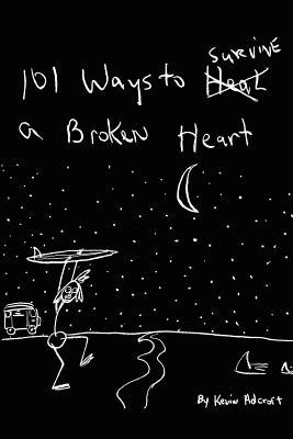 101 Ways to Survive A Broken Heart, Adcroft, Kevin R.