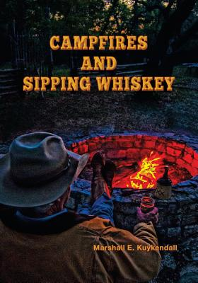 Campfires and Sipping Whiskey: Down the Dusty Road with Some Extraordinary People, Kuykendall, Marshall E.
