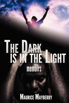 The Dark Is in the Light: Memoirs, Mayberry, Maurice
