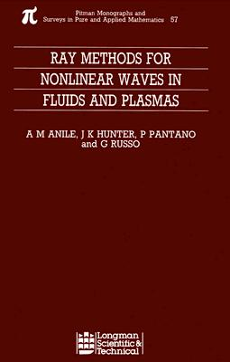 Ray Methods for Nonlinear Waves in Fluids and Plasmas (Monographs and Surveys in Pure and Applied Mathematics), Anile, Marcelo; Pantano, P; Russo, G; Hunter, J