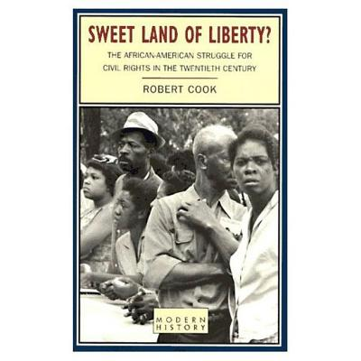 Sweet Land of Liberty?: The African-American Struggle for Civil Rights in the Twentieth Century (Studies In Modern History), Cook, Robert