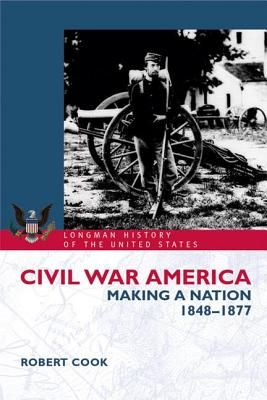 Image for Civil War America: Making a Nation, 1848-1877