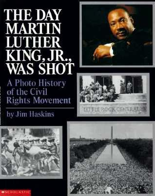 The Day Martin Luther King Jr. Was Shot: A Photo History of the Civil Rights Movement, Haskins, James;Haskins, Jim