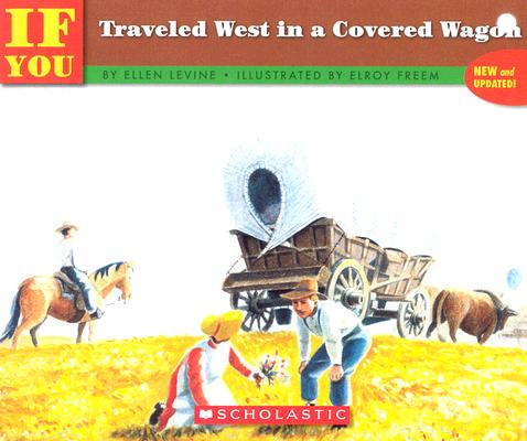 If You Traveled West in a Covered Wagon, Levine, Ellen