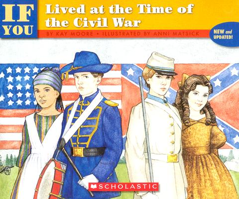 If You Lived at the Time of the Civil War, Moore, Kay