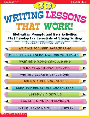 Image for 50 Writing Lessons That Work!:  Motivating Prompts and Easy Activities That Develop the Essentials of Strong Writing (Grades 4-8)