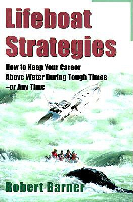 Image for LIFEBOAT STRATEGIES HOW TO KEEP YOUR CAREER ABOVE WATER DURING TOUGH TIMES-OR ANY TIME