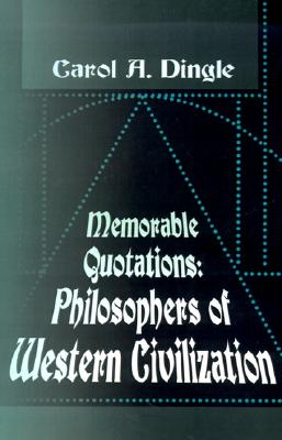 Memorable Quotations: Philosophers of Western Civilization, Dingle, Carol