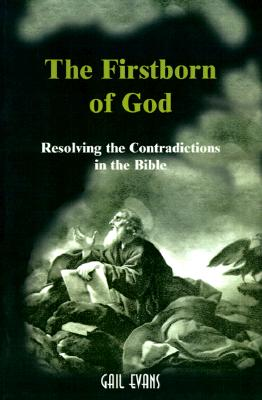 The Firstborn of God : Resolving the Contradictions in the Bible, Evans, Gail Allison