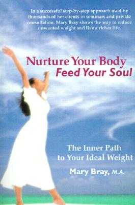 Nurture Your Body, Feed Your Soul: The Spiritual Path to Your Ideal Weight, Bray, Mary