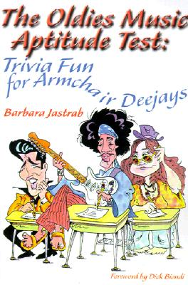 The Oldies Music Aptitude Test: Trivia Fun for Armchair Deejays, Jastrab, Barbara