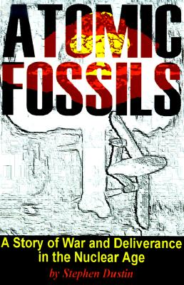 Image for Atomic Fossils: A Story of War and Deliverance in the Nuclear Age