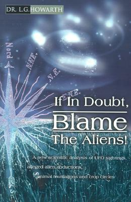 Image for If In Doubt, Blame The Aliens!: A new scientific analysis of UFO sightings, alleged alien abductions, animal mutilations and crop circles