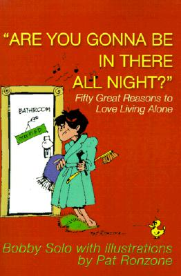 Are You Gonna Be in There All Night?: Fifty Great Reasons to Love Living Alone, Bobby Solo