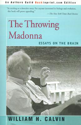 The Throwing Madonna: Essays on the Brain, William H. Calvin