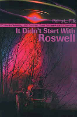 Image for It Didn't Start With Roswell: 50 Years of Amazing UFO Crashes, Close Encounters and Coverups