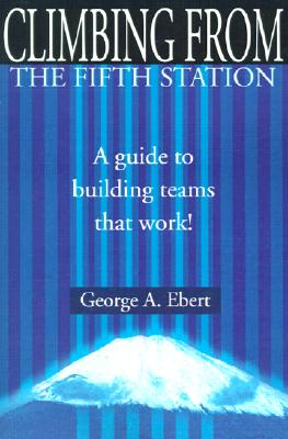 Image for Climbing From the Fifth Station: A Guide to Building Teams That Work!