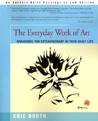 Image for Everyday Work of Art: Awakening the Extraordinary in Your Daily Life