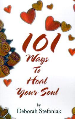 101 Ways To Heal Your Soul, Stefaniak, Deborah