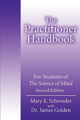 The Practitioner Handbook: For Students of The Science of Mind (Second Edition), Schroeder, Mary; Golden, James