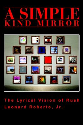 Image for A Simple Kind Mirror: The Lyrical Vision of Rush
