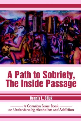 Image for A Path to Sobriety, The Inside Passage: A Common Sense Book on Understanding Alcoholism and Addiction