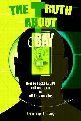 Image for The Truth about eBay: How to successfully sell part time or full time on eBay