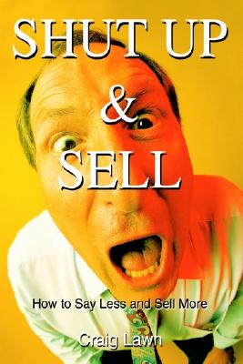 Image for Shut Up and Sell: How to Say Less and Sell More