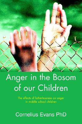 Image for Anger in the Bosom of our Children: The effects of fatherlessness on anger in middle school children