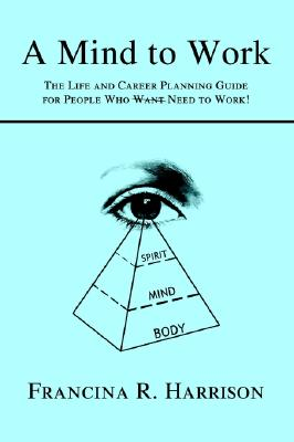 Image for A Mind to Work: The Life and Career Planning Guide for People Who Need to Work!