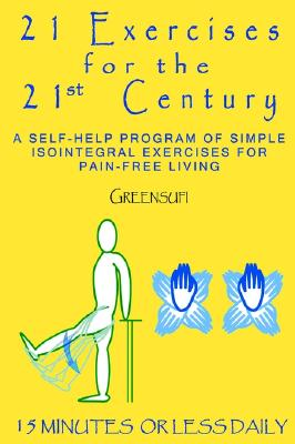 Image for 21 EXERCISES FOR THE 21<sup>ST</sup> CENTURY: A Self-help Program of Simple Isointegral Exercises for Pain-free Living