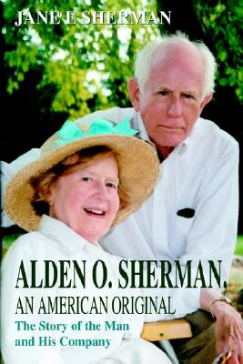 Image for Alden O. Sherman, An American Original: The Story of the Man and His Company